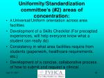 uniformity standardization committee s 2 areas of concentration