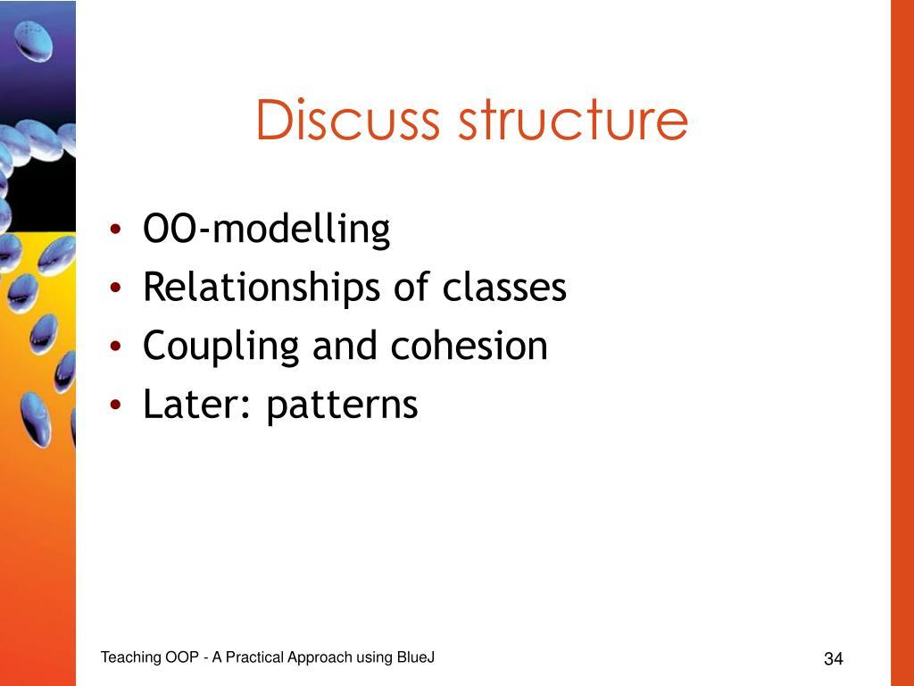 Discuss structure