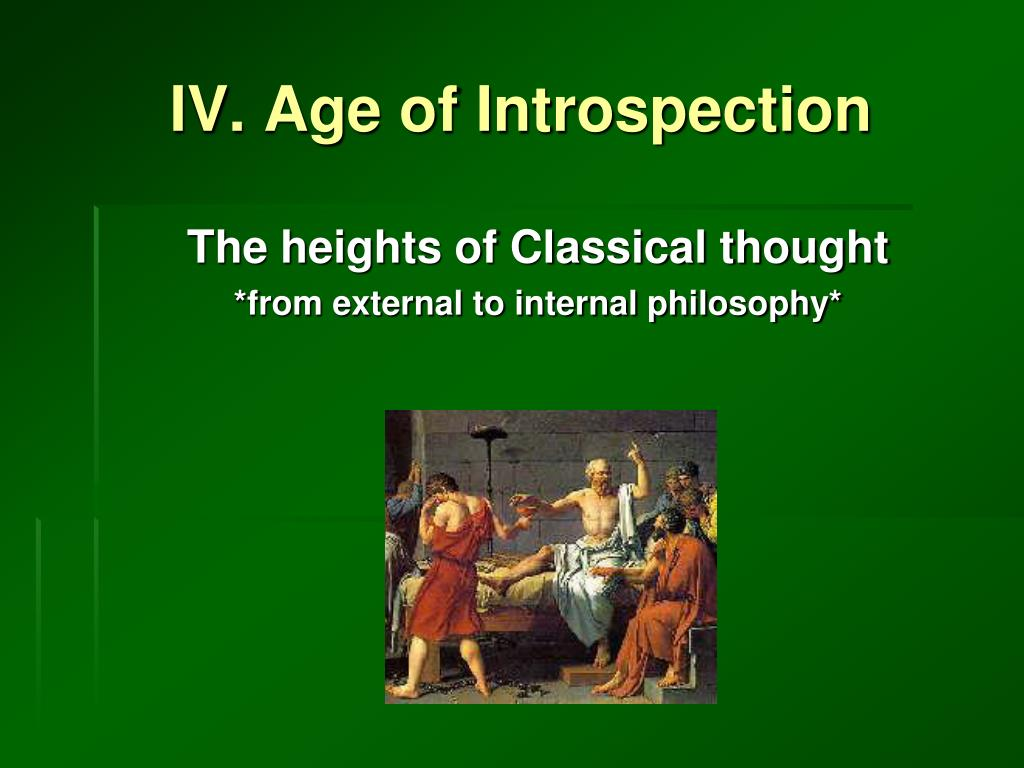 IV. Age of Introspection
