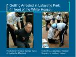 getting arrested in lafayette park in front of the white house