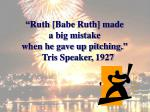 ruth babe ruth made a big mistake when he gave up pitching tris speaker 1927