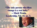the only person who likes change is a wet baby mark twain leadership vol 15 no 3