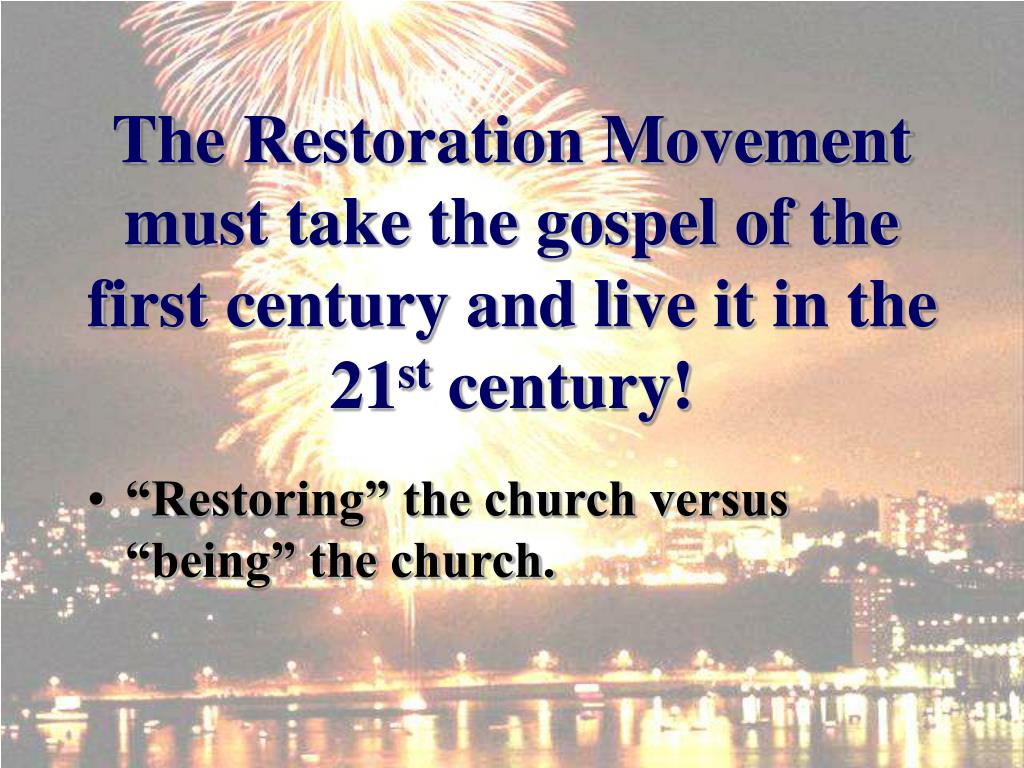 The Restoration Movement must take the gospel of the first century and live it in the