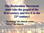 the restoration movement must take the gospel of the first century and live it in the 21 st century