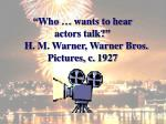 who wants to hear actors talk h m warner warner bros pictures c 1927