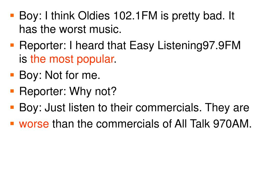 Boy: I think Oldies 102.1FM is pretty bad. It has the worst music.