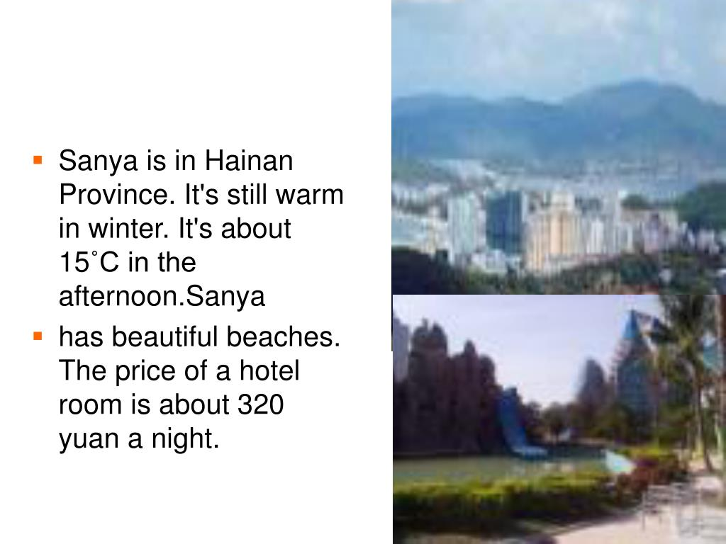 Sanya is in Hainan Province. It's still warm in winter. It's about 15