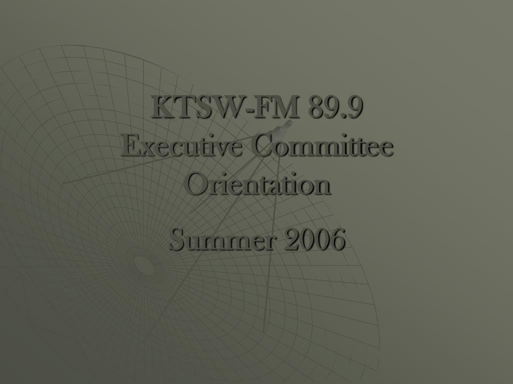 ktsw fm 89 9 executive committee orientation l.