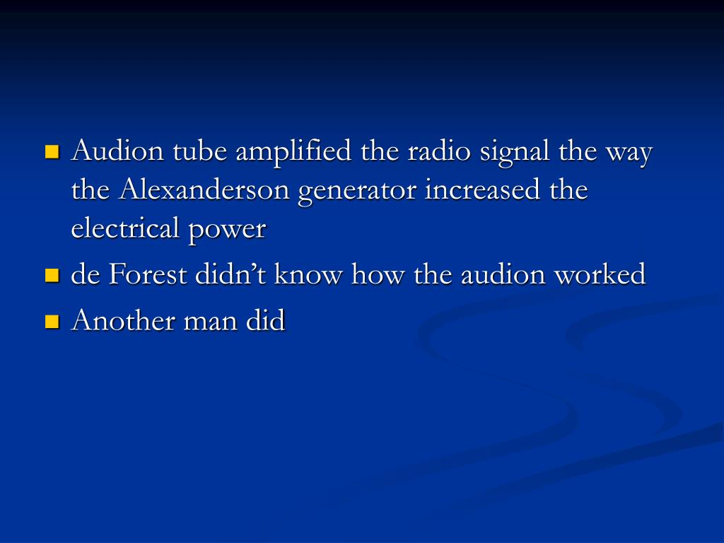 Audion tube amplified the radio signal the way the Alexanderson generator increased the electrical power
