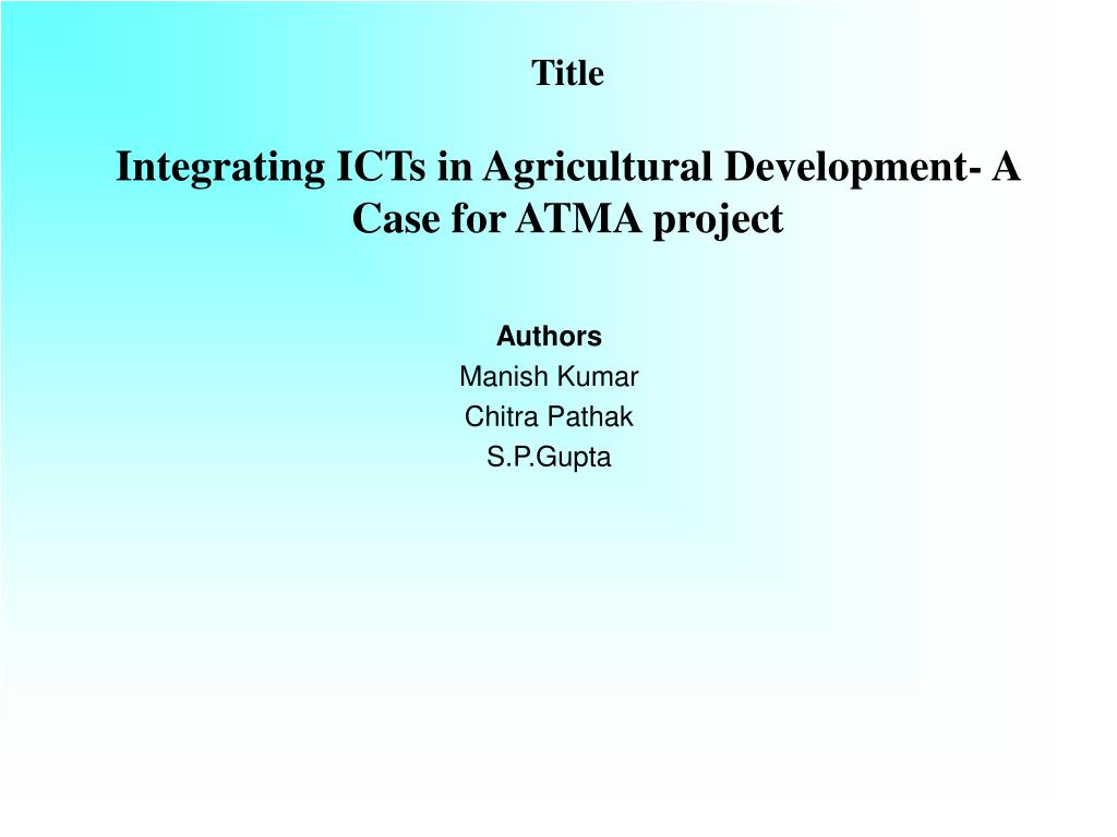 title integrating icts in agricultural development a case for atma project l.