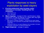 plants responses to heavy exploitation by seed slayers