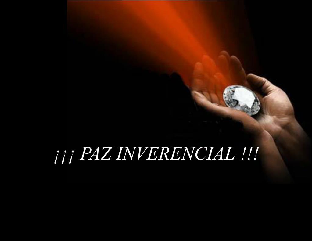 ¡¡¡ PAZ INVERENCIAL !!!