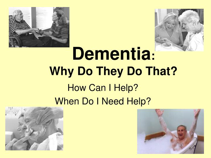 Dementia why do they do that