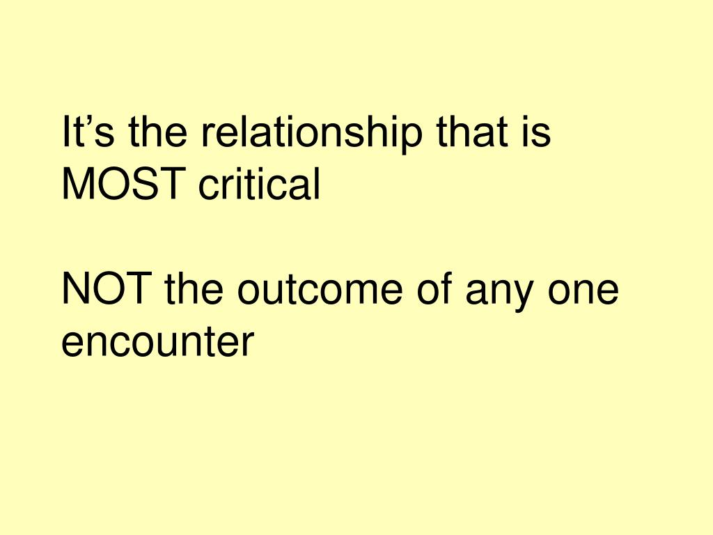 It's the relationship that is MOST critical