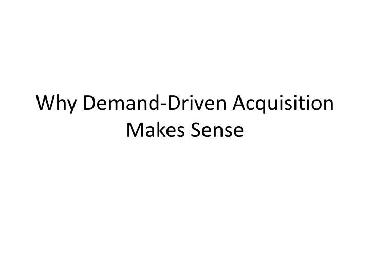 Why demand driven acquisition makes sense