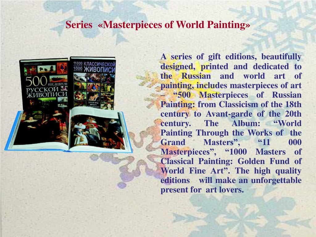"""A series of gift editions, beautifully designed, printed and dedicated to the Russian and world art of painting, includes masterpieces of art – """"500 Masterpieces of Russian Painting: from Classicism of the 18th  century to Avant-garde of the 20th  century. The Album"""