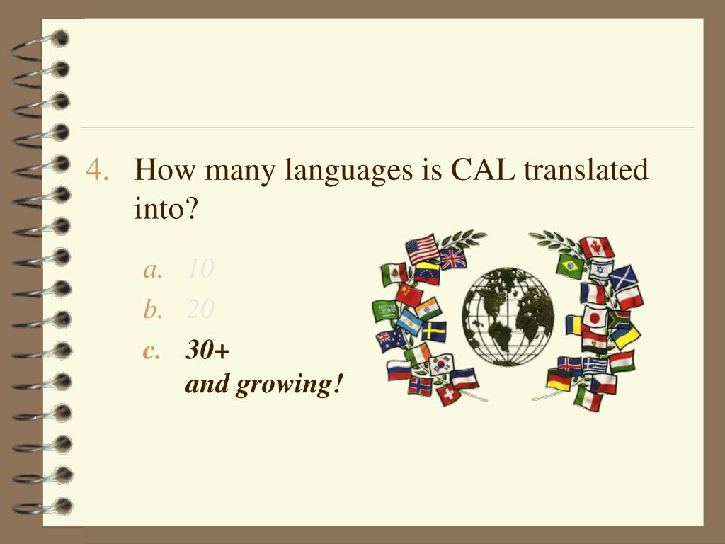 How many languages is CAL translated      into?
