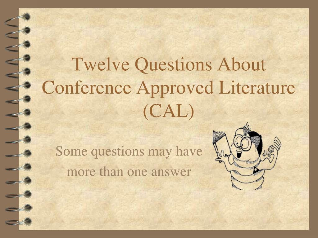 twelve questions about conference approved literature cal l.
