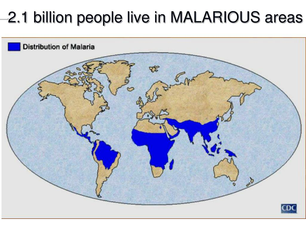 2.1 billion people live in MALARIOUS areas