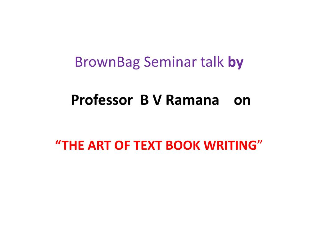 brownbag seminar talk by professor b v ramana on l.