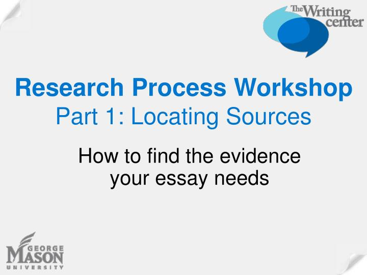 Research process workshop part 1 locating sources
