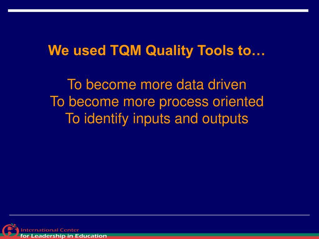 We used TQM Quality Tools to…