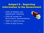 subpart e reporting information to the government