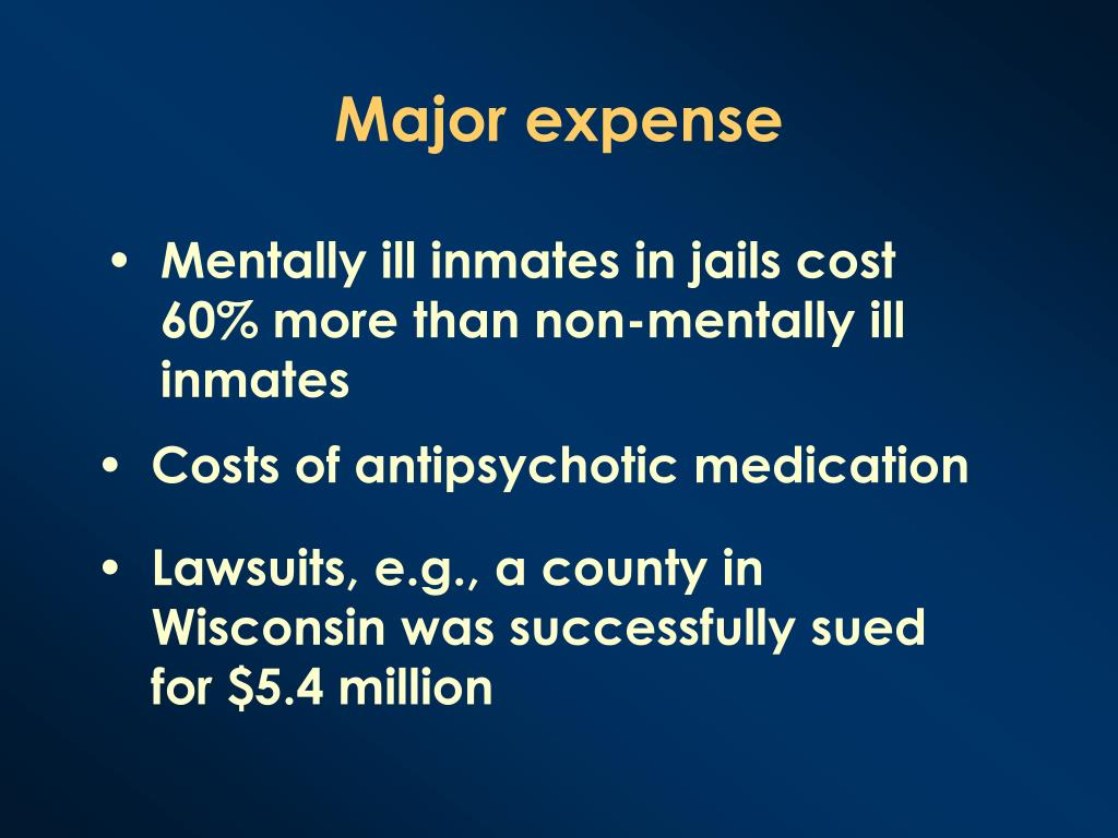 Mentally ill inmates in jails cost 60% more than non-mentally ill inmates