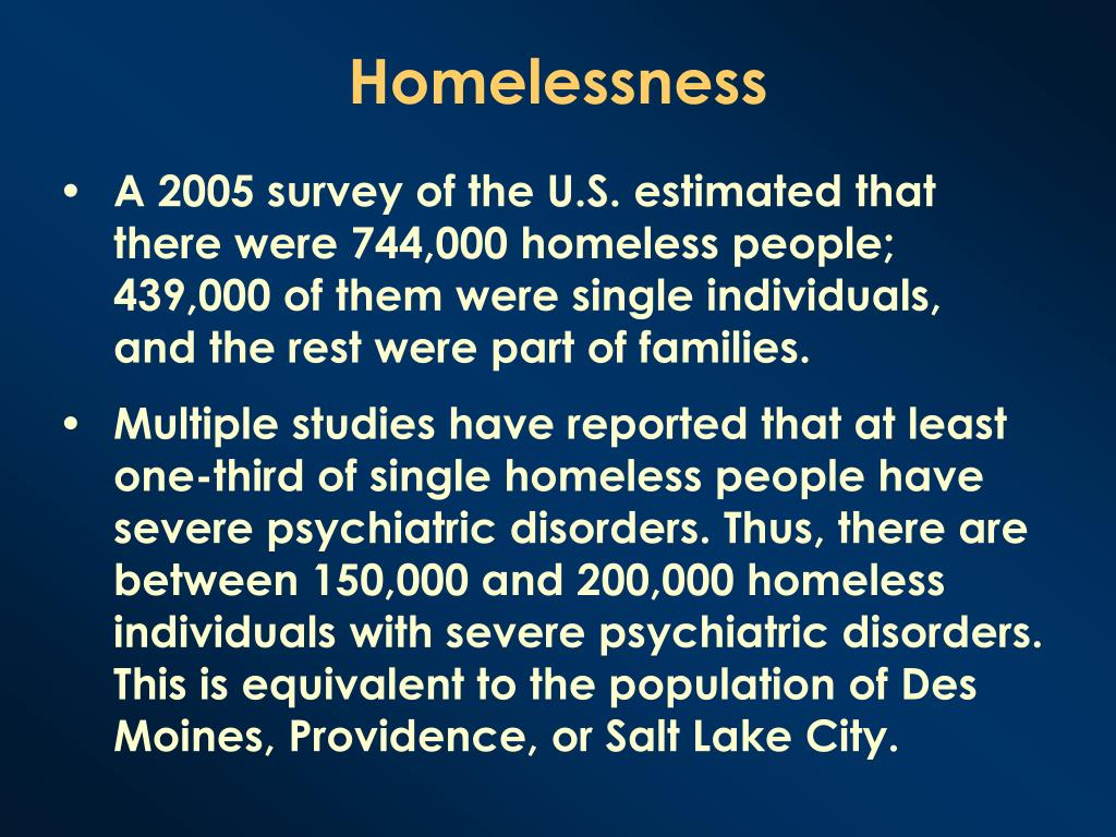 A 2005 survey of the U.S. estimated that there were 744,000 homeless people; 439,000 of them were single individuals, and the rest were part of families.