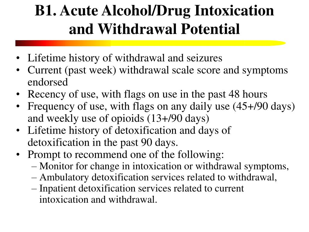 B1. Acute Alcohol/Drug Intoxication and Withdrawal Potential