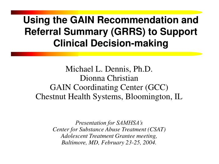 Using the gain recommendation and referral summary grrs to support clinical decision making