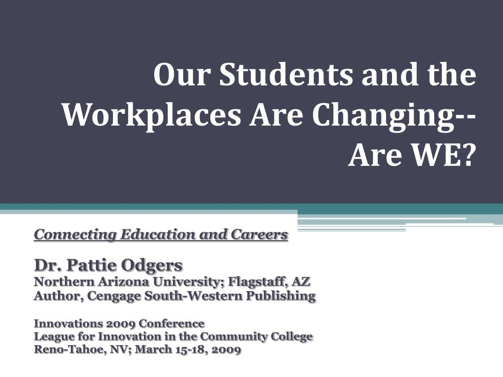 our students and the workplaces are changing are we l.