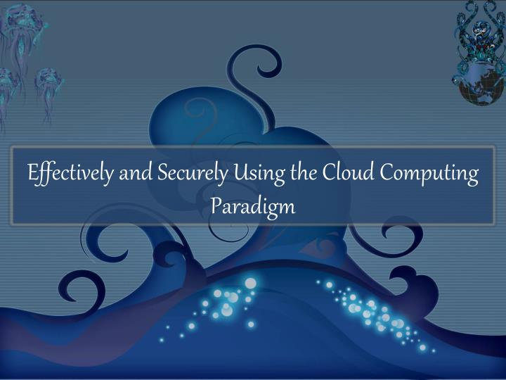 effectively and securely using the cloud computing paradigm n.