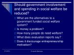 should government involvement and spending in social welfare be reduced15