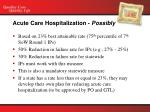 acute care hospitalization possibly