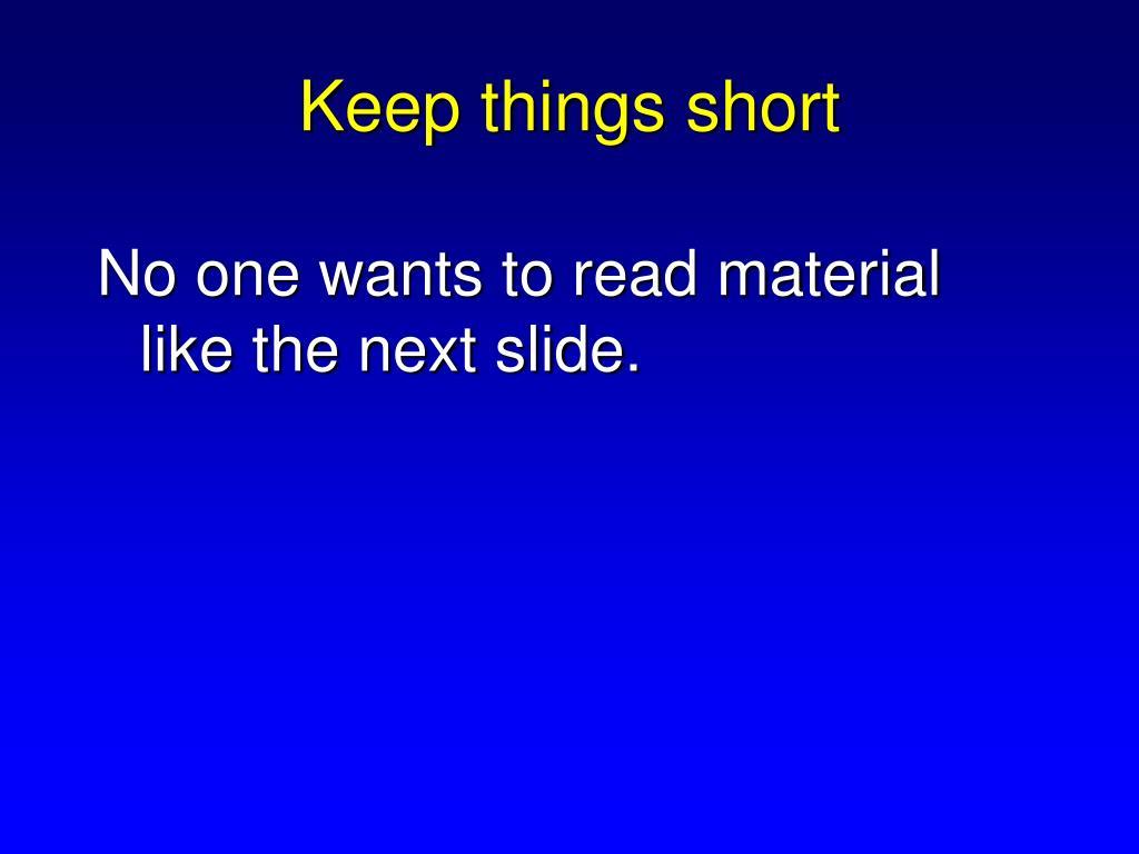 Keep things short