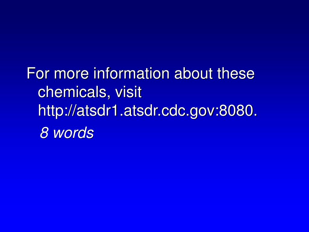 For more information about these chemicals, v