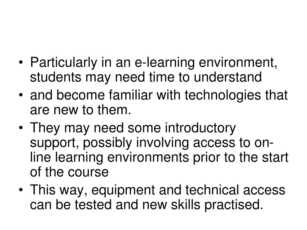 Particularly in an e-learning environment, students may need time to understand