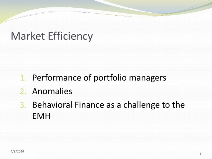 market efficiency and anomalies Anomalies will result in more precise and more general theories of market efficiency and equilibrium models of the determination of asset prices under uncertainty 2.