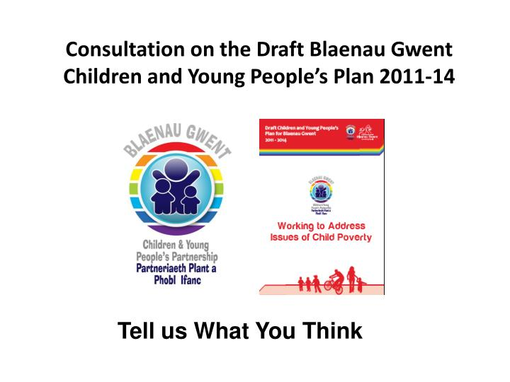 Consultation on the draft blaenau gwent children and young people s plan 2011 14