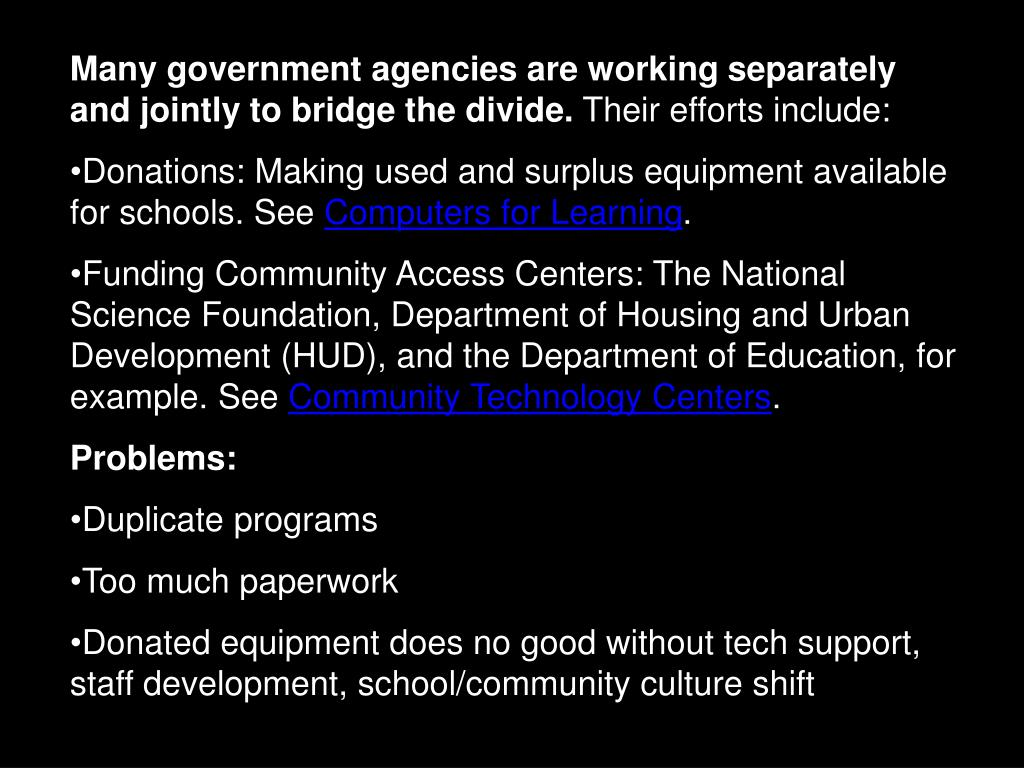 Many government agencies are working separately and jointly to bridge the divide.