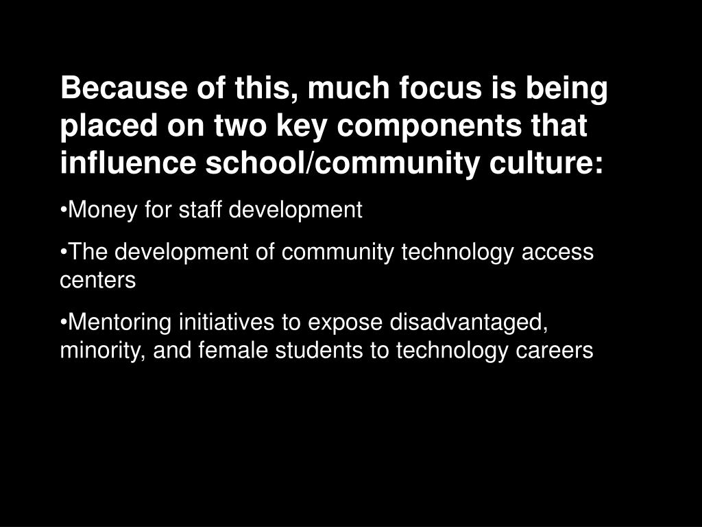Because of this, much focus is being placed on two key components that influence school/community culture: