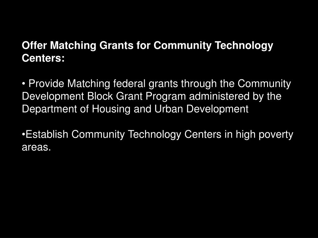 Offer Matching Grants for Community Technology Centers: