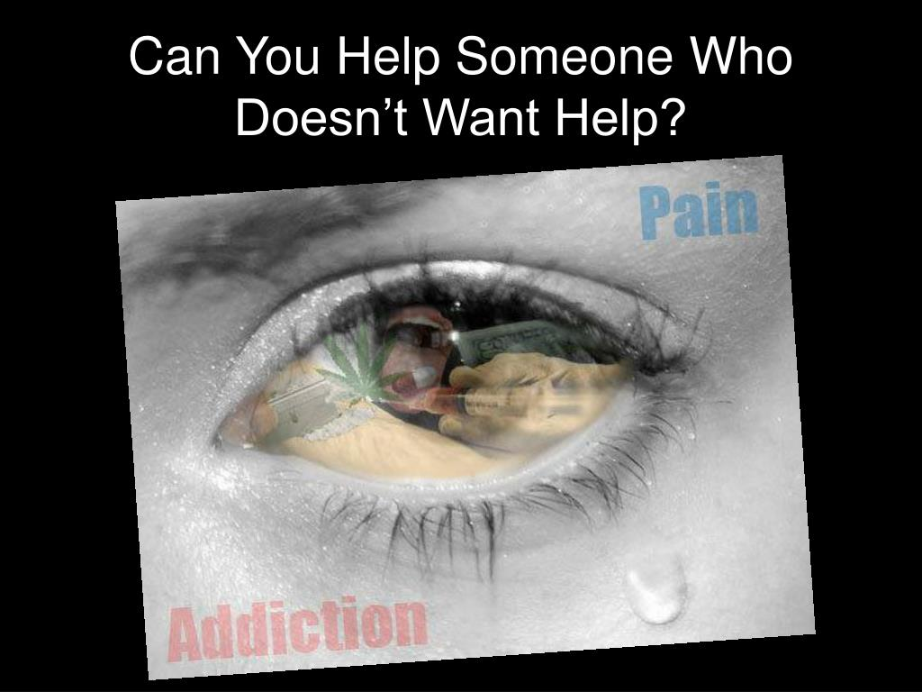 Can You Help Someone Who Doesn't Want Help?