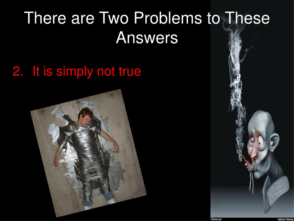 There are Two Problems to These Answers