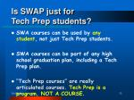 is swap just for tech prep students