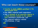 who can teach these courses