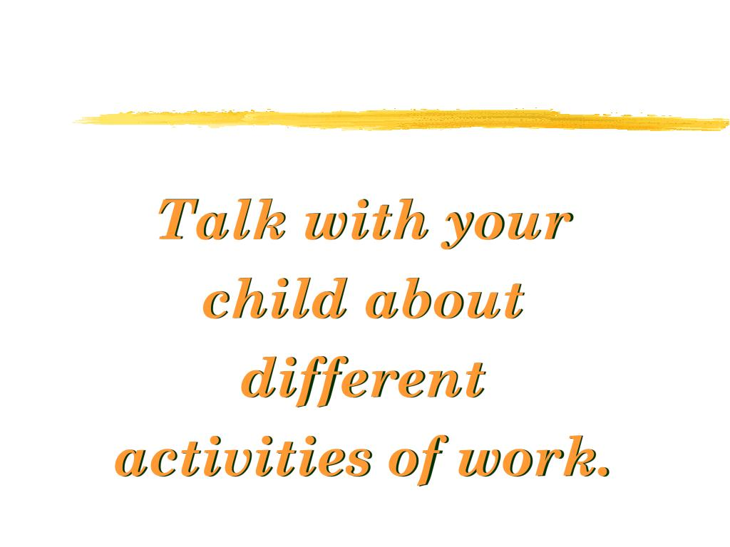 Talk with your child about different activities of work.