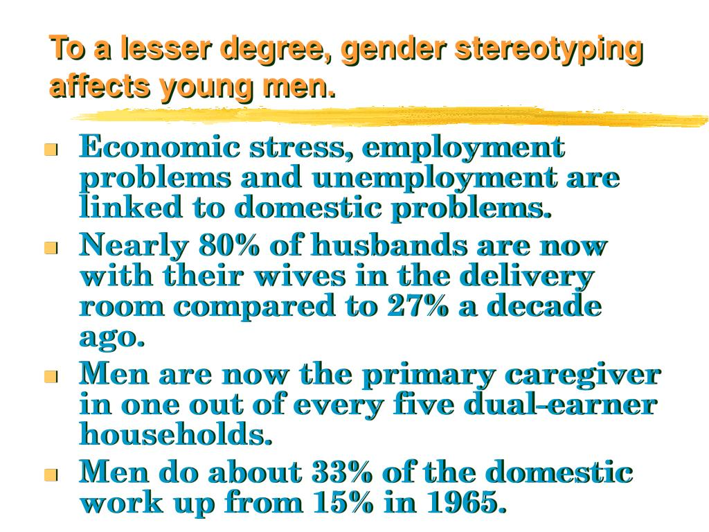 To a lesser degree, gender stereotyping affects young men.