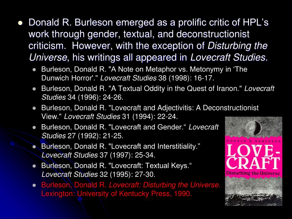 Donald R. Burleson emerged as a prolific critic of HPL's work through gender, textual, and deconstructionist criticism.  However, with the exception of